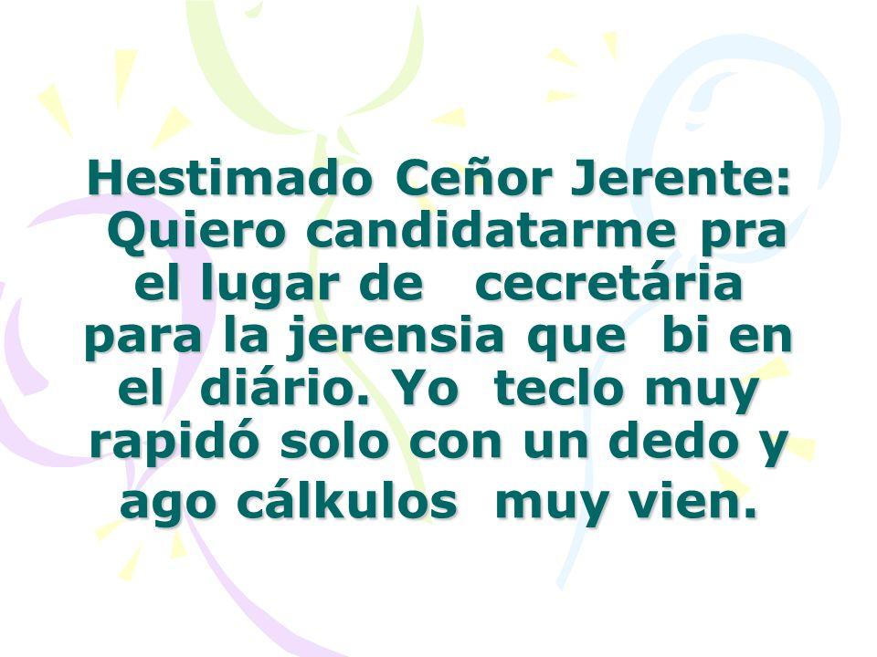 Hestimado Ceñor Jerente: Quiero candidatarme pra el lugar de cecretária para la jerensia que bi en el diário.