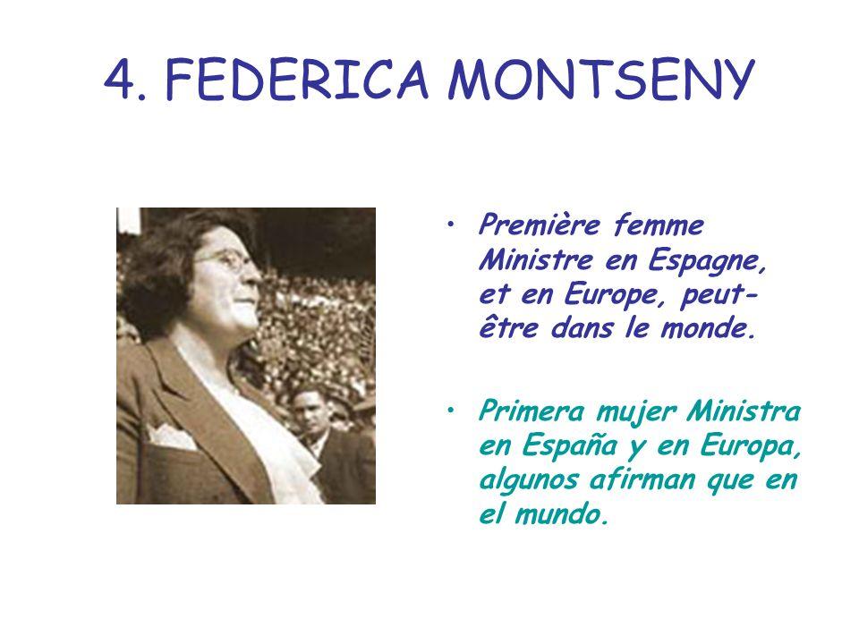 4. FEDERICA MONTSENY Première femme Ministre en Espagne, et en Europe, peut-être dans le monde.