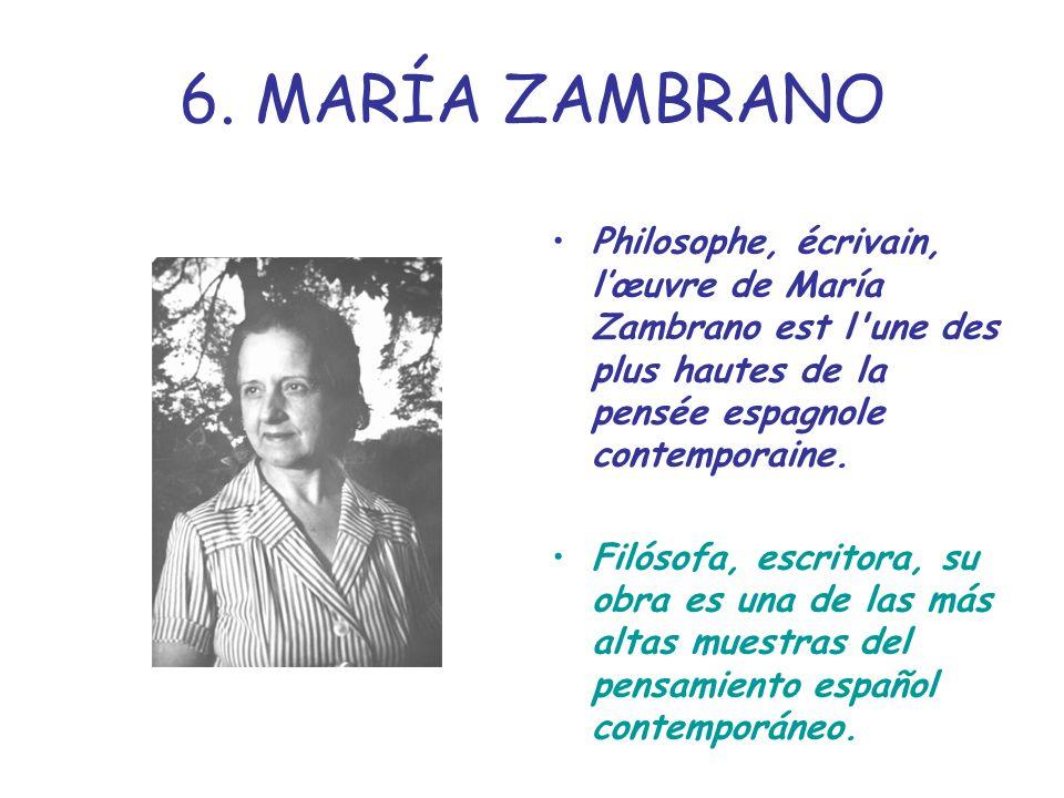 6. MARÍA ZAMBRANO Philosophe, écrivain, l'œuvre de María Zambrano est l une des plus hautes de la pensée espagnole contemporaine.