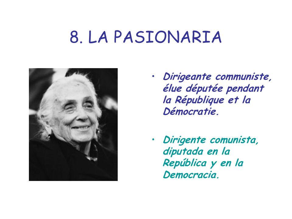 8. LA PASIONARIA Dirigeante communiste, élue députée pendant la République et la Démocratie.