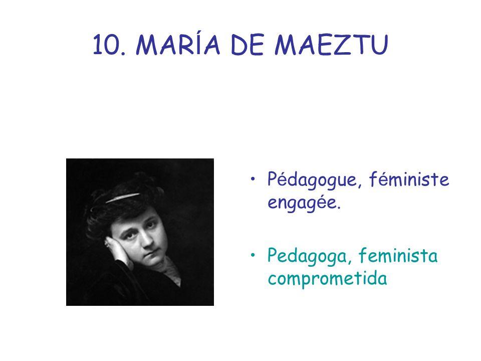 10. MARÍA DE MAEZTU Pédagogue, féministe engagée.