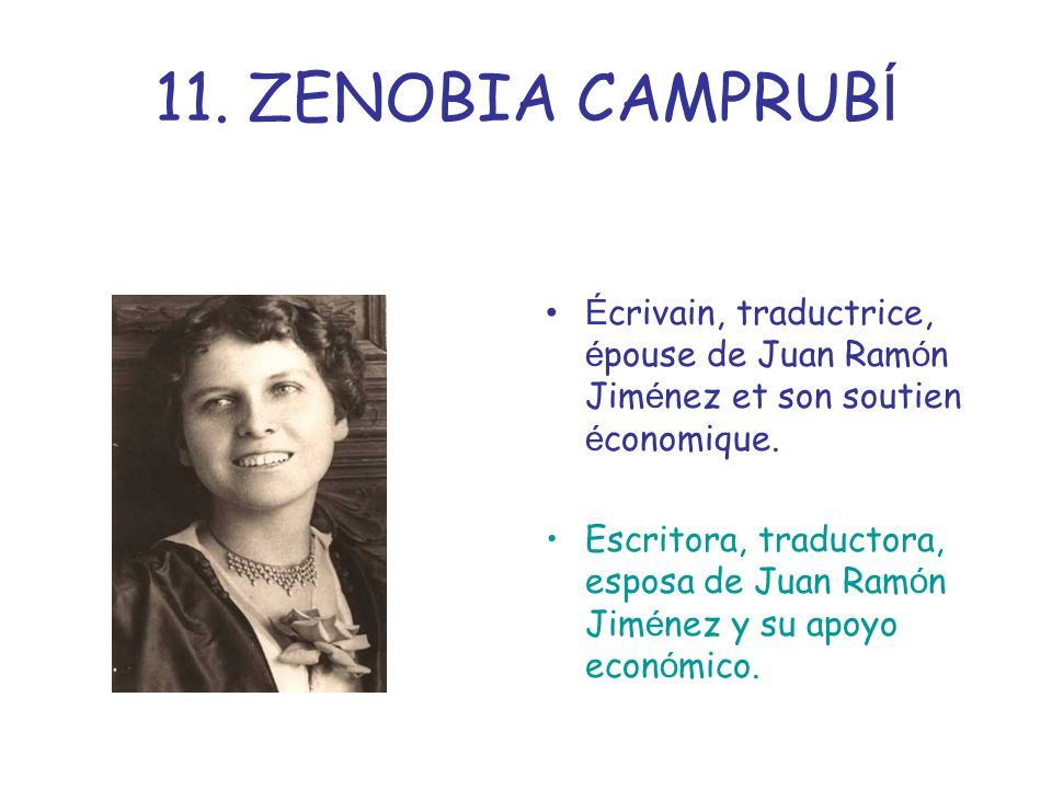 11. ZENOBIA CAMPRUBÍ Écrivain, traductrice, épouse de Juan Ramón Jiménez et son soutien économique.