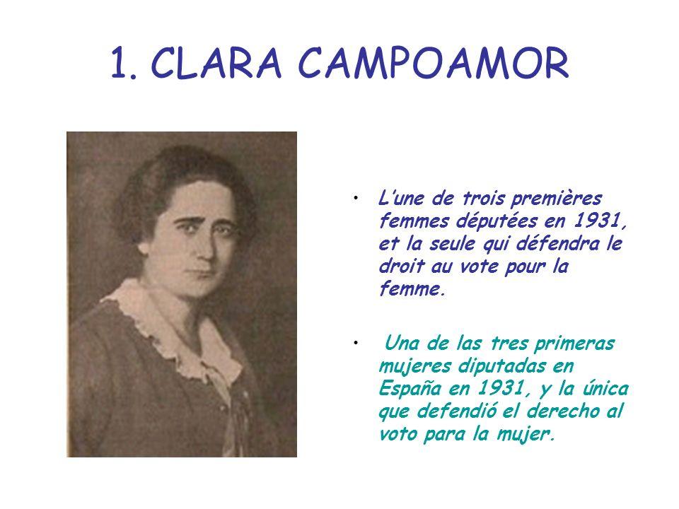 1. CLARA CAMPOAMOR L'une de trois premières femmes députées en 1931, et la seule qui défendra le droit au vote pour la femme.