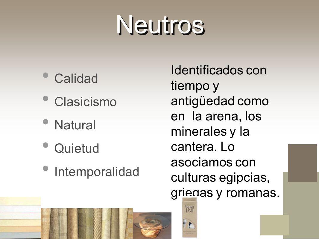 Neutros Calidad. Clasicismo. Natural. Quietud. Intemporalidad.