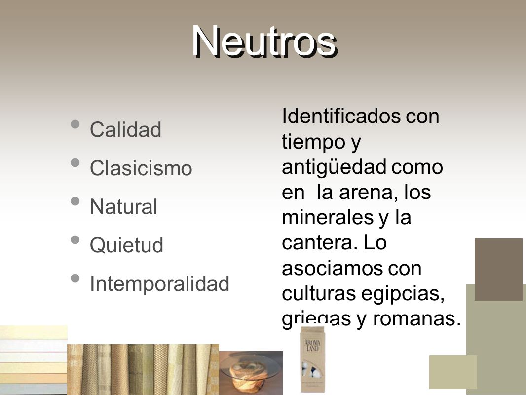 NeutrosCalidad. Clasicismo. Natural. Quietud. Intemporalidad.