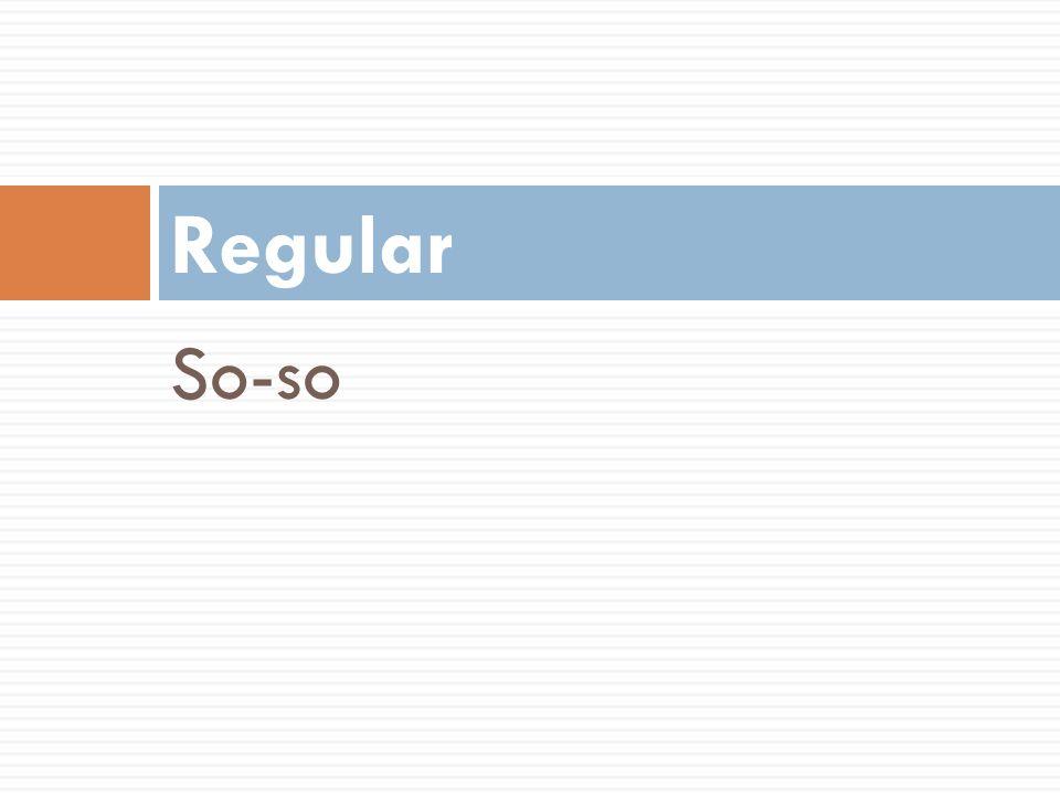 Regular So-so