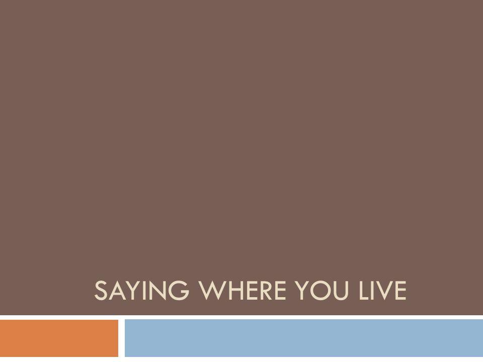 Saying where you live