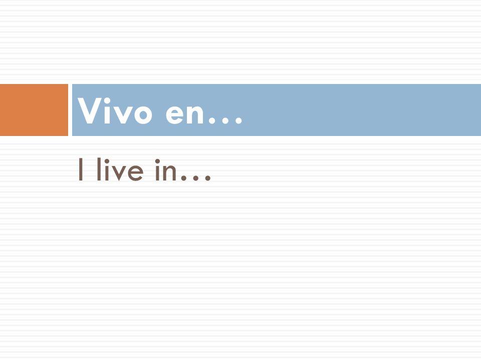 Vivo en… I live in…