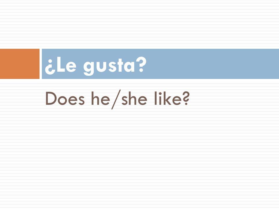 ¿Le gusta Does he/she like 47