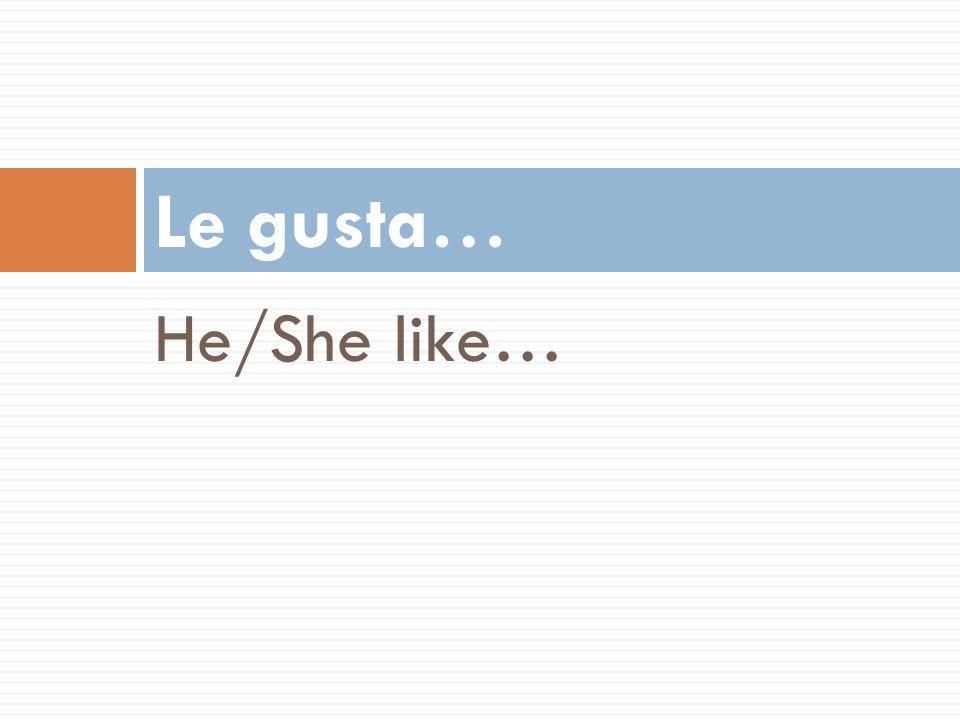 Le gusta… He/She like… 50