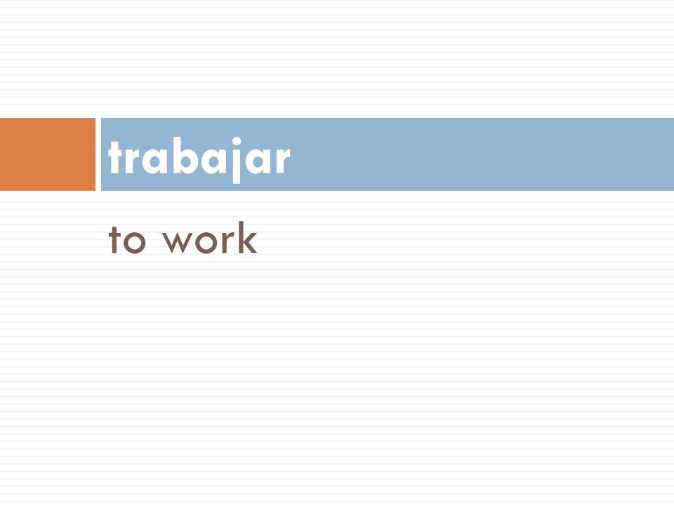 trabajar to work 60
