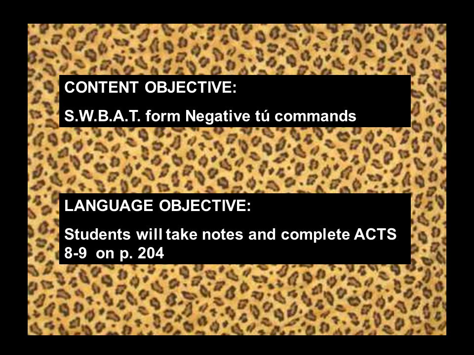 CONTENT OBJECTIVE: S.W.B.A.T. form Negative tú commands.
