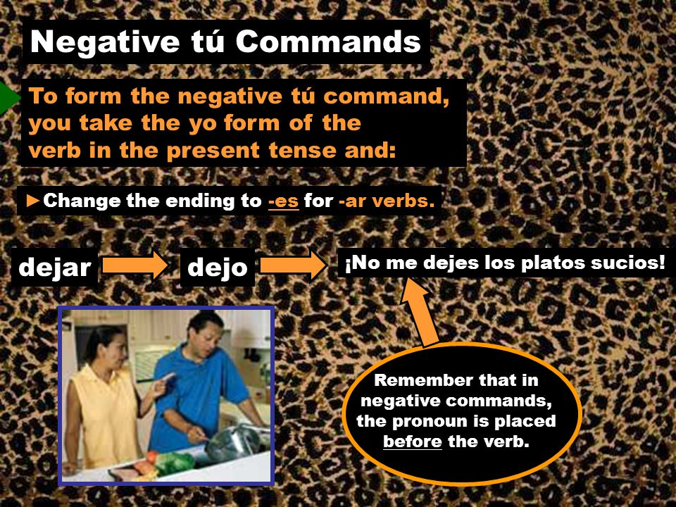 Negative tú Commands dejar dejo To form the negative tú command,