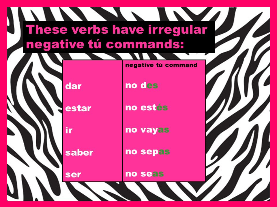 These verbs have irregular negative tú commands: