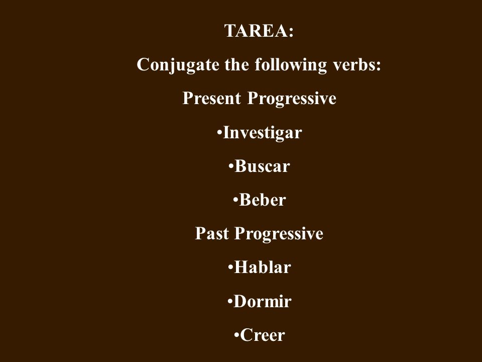Conjugate the following verbs: