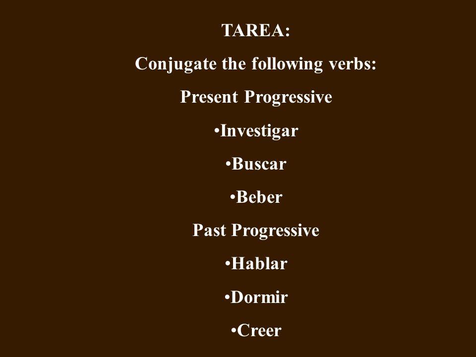Conjugate the following verbs: