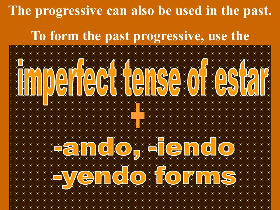 The progressive can also be used in the past.