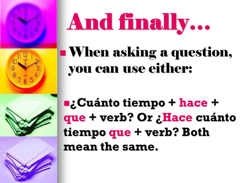 And finally… When asking a question, you can use either: