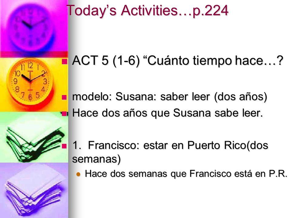 Today's Activities…p.224 ACT 5 (1-6) Cuánto tiempo hace…