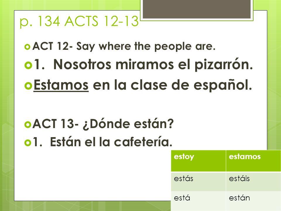 1. Nosotros miramos el pizarrón. Estamos en la clase de español.