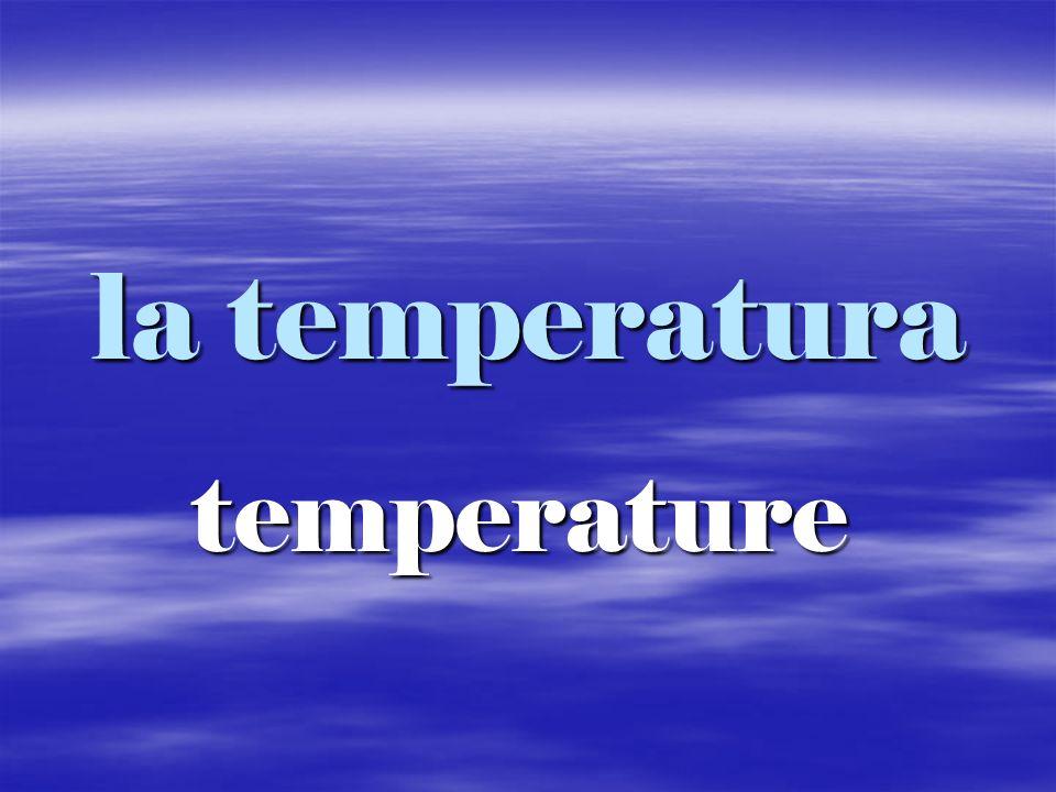 la temperatura temperature