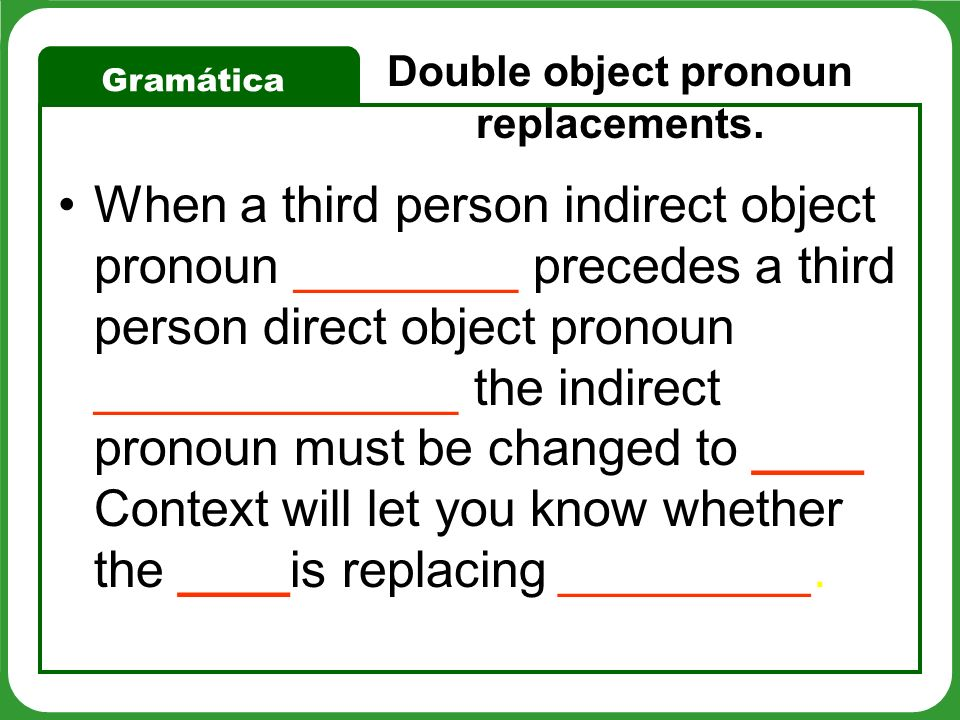 Double object pronoun replacements.