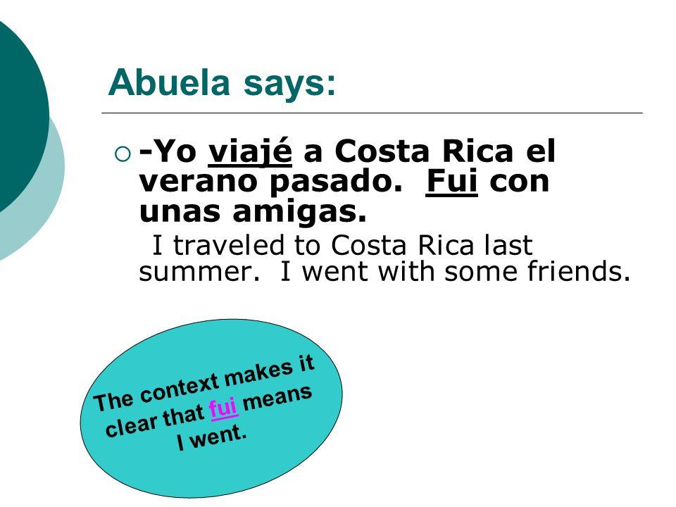 Abuela says: -Yo viajé a Costa Rica el verano pasado. Fui con unas amigas. I traveled to Costa Rica last summer. I went with some friends.