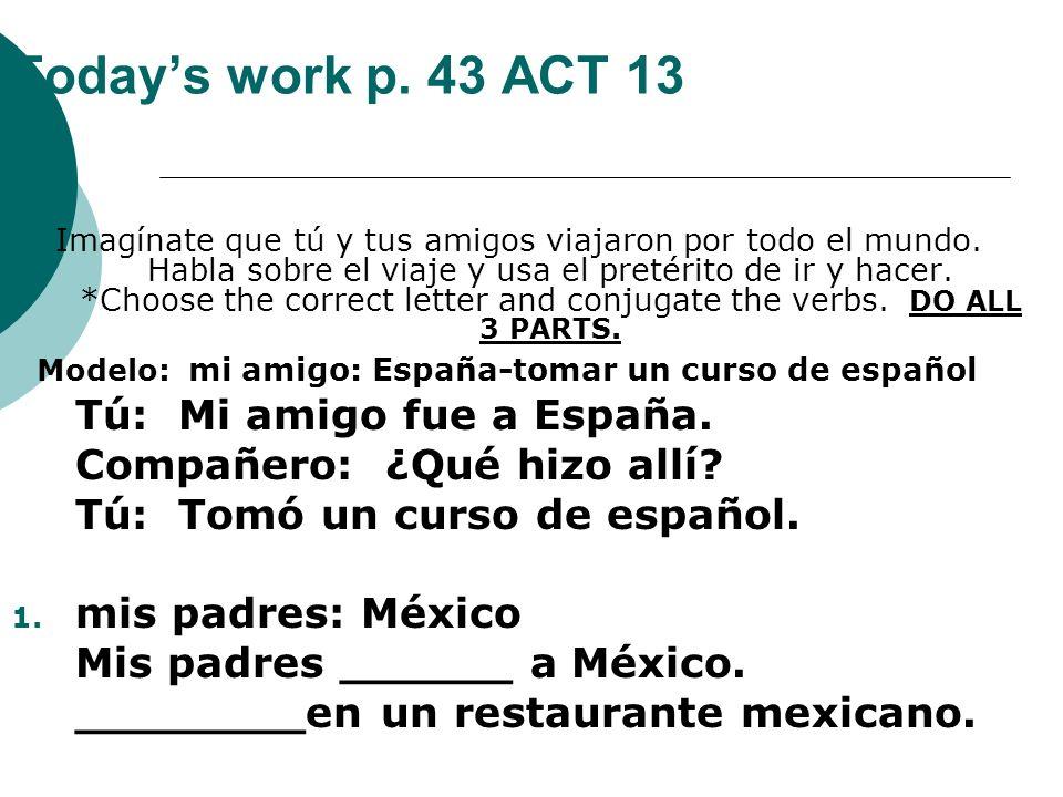 Today's work p. 43 ACT 13 Tú: Mi amigo fue a España.