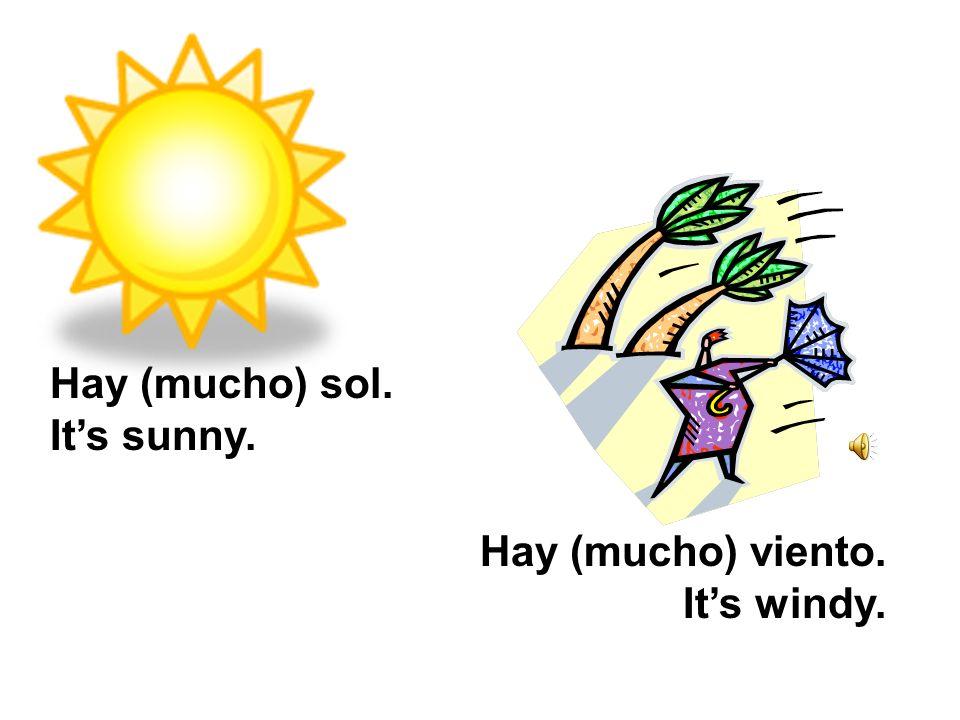 Hay (mucho) sol. It's sunny.