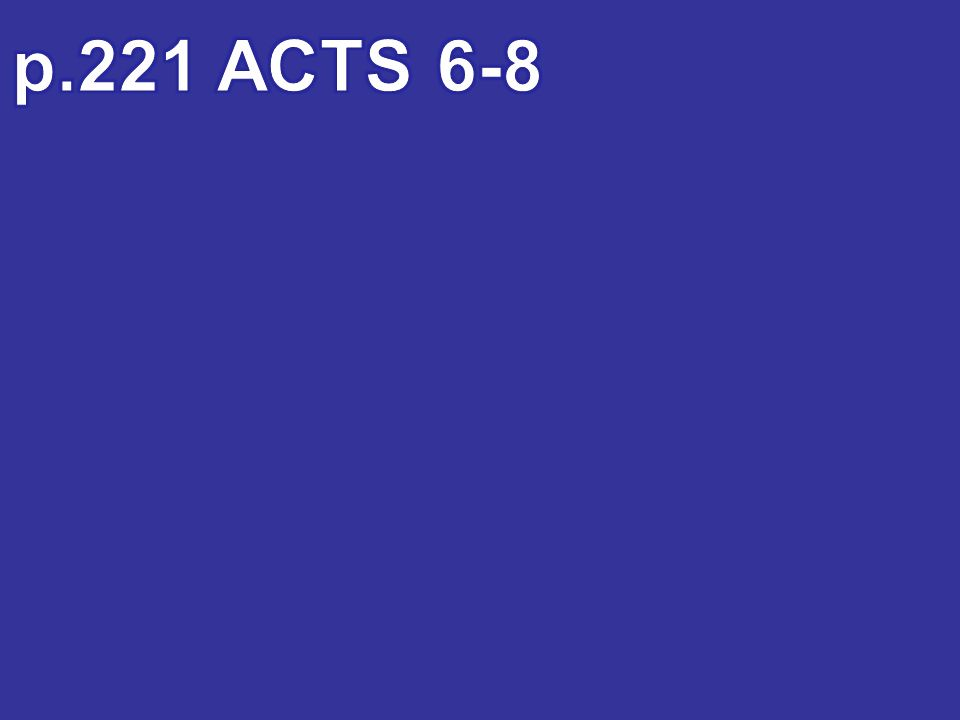 p.221 ACTS 6-8