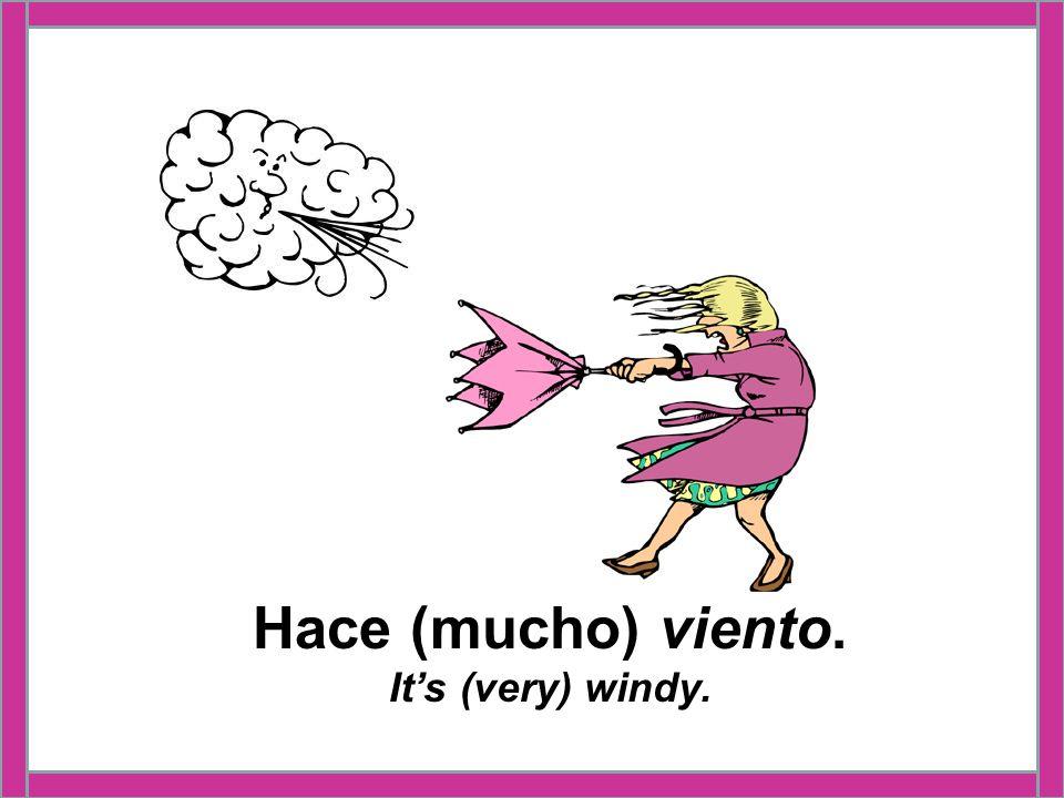 Hace (mucho) viento. It's (very) windy.