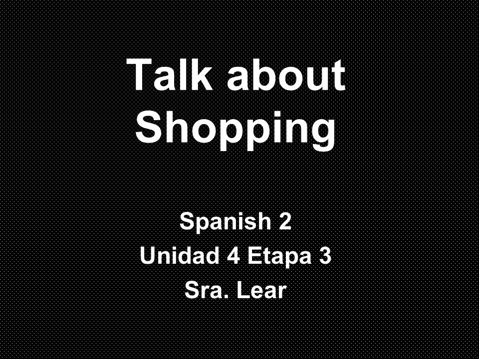 Spanish 2 Unidad 4 Etapa 3 Sra. Lear