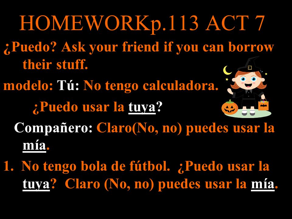 HOMEWORKp.113 ACT 7 ¿Puedo Ask your friend if you can borrow their stuff. modelo: Tú: No tengo calculadora.