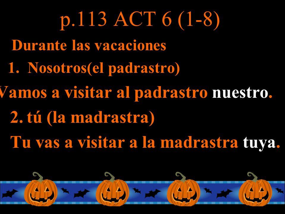 p.113 ACT 6 (1-8) Vamos a visitar al padrastro nuestro.