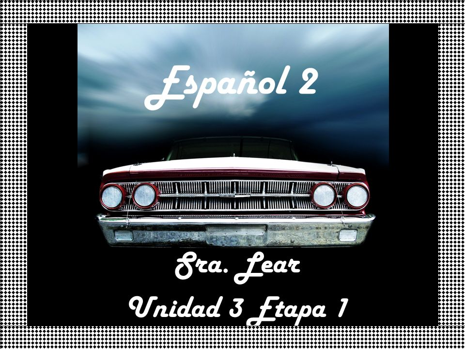 Español 2 Sra. Lear Unidad 3 Etapa 1