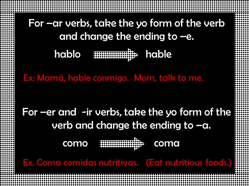 For –ar verbs, take the yo form of the verb and change the ending to –e.