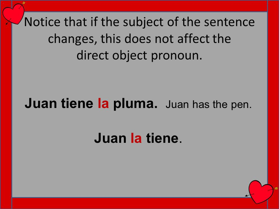 Juan tiene la pluma. Juan has the pen.