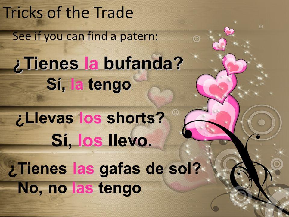 Tricks of the Trade ¿Tienes la bufanda Sí, los llevo. Sí, la tengo.