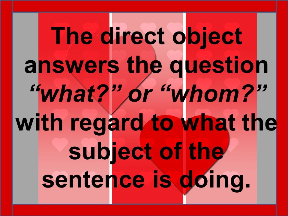 The direct object answers the question