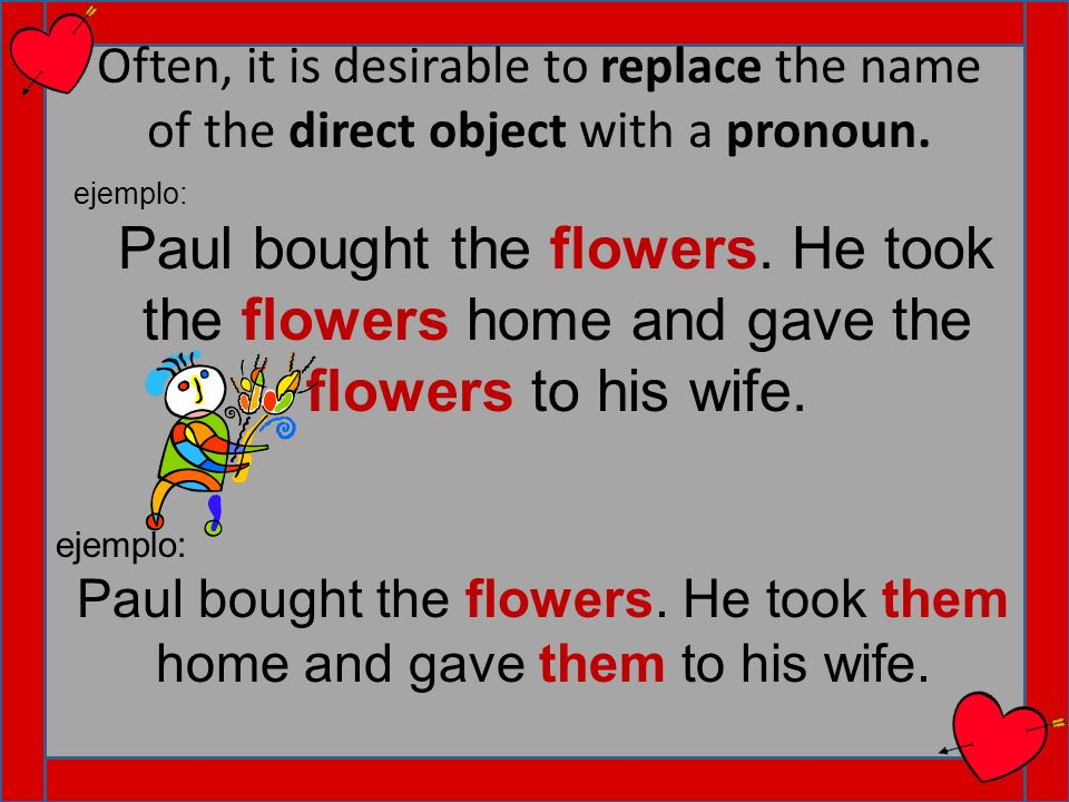 Paul bought the flowers. He took them home and gave them to his wife.