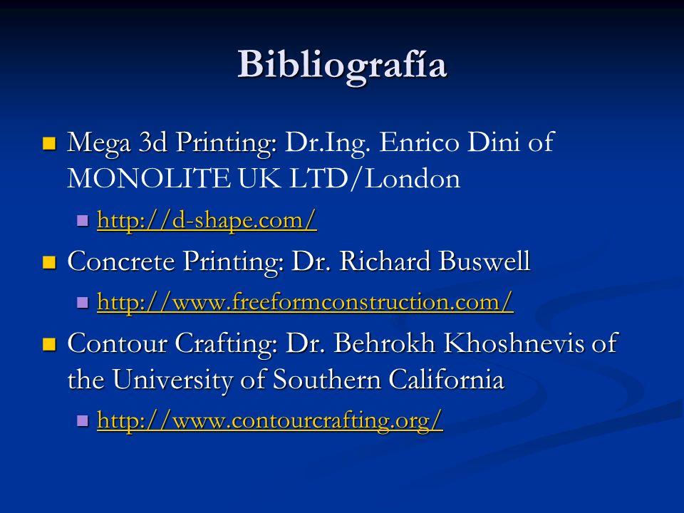 Bibliografía Mega 3d Printing: Dr.Ing. Enrico Dini of MONOLITE UK LTD/London. http://d-shape.com/ Concrete Printing: Dr. Richard Buswell.