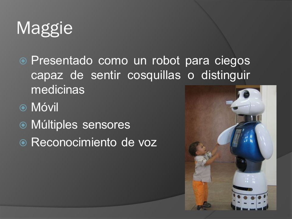 Maggie Presentado como un robot para ciegos capaz de sentir cosquillas o distinguir medicinas. Móvil.