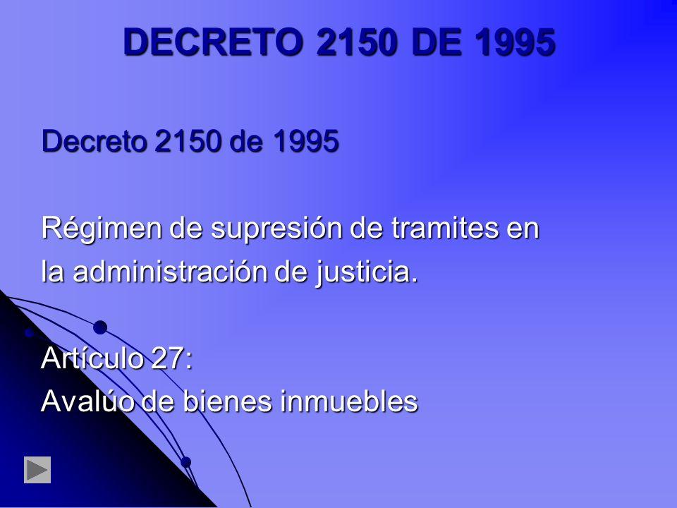 DECRETO 2150 DE 1995 Decreto 2150 de 1995. Régimen de supresión de tramites en. la administración de justicia.