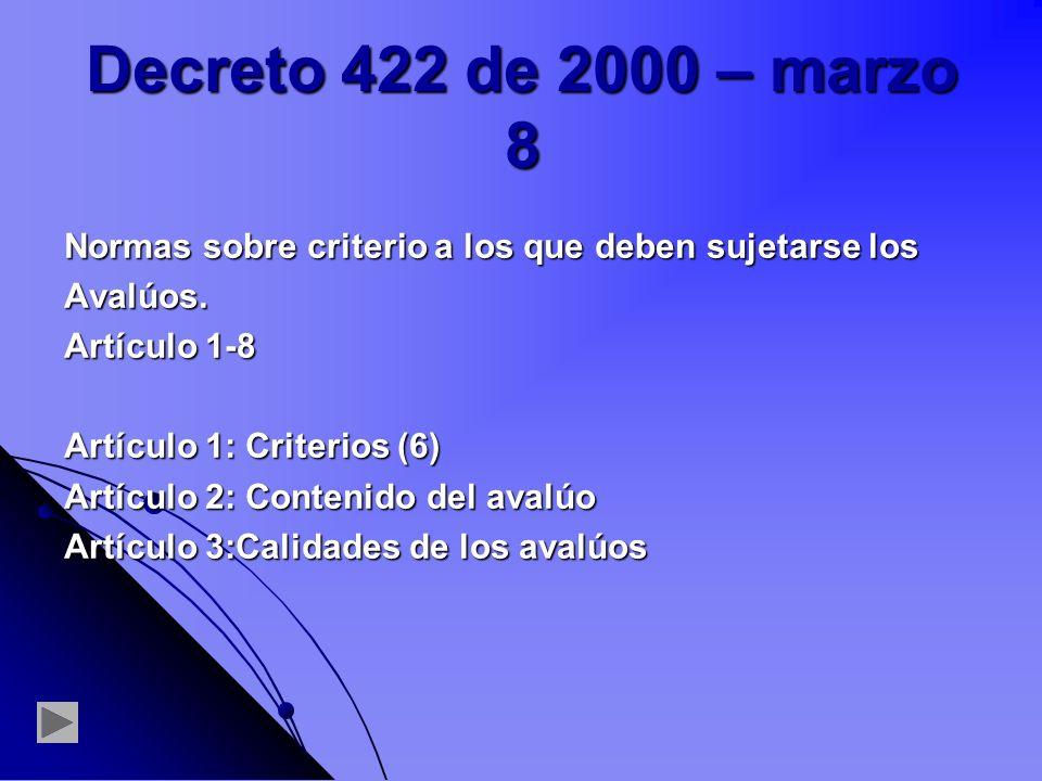 Decreto 422 de 2000 – marzo 8 Normas sobre criterio a los que deben sujetarse los. Avalúos. Artículo 1-8.