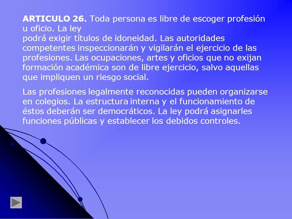 ARTICULO 26. Toda persona es libre de escoger profesión u oficio