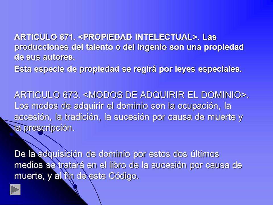 ARTICULO 671. <PROPIEDAD INTELECTUAL>