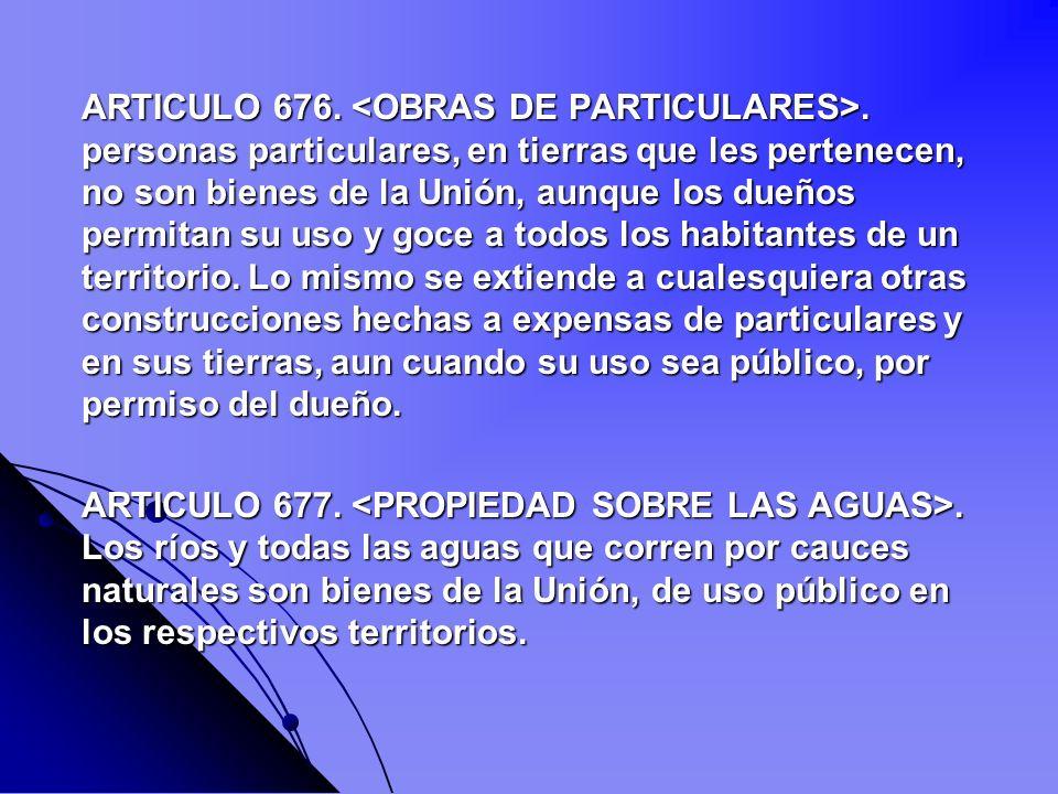 ARTICULO 676. <OBRAS DE PARTICULARES>