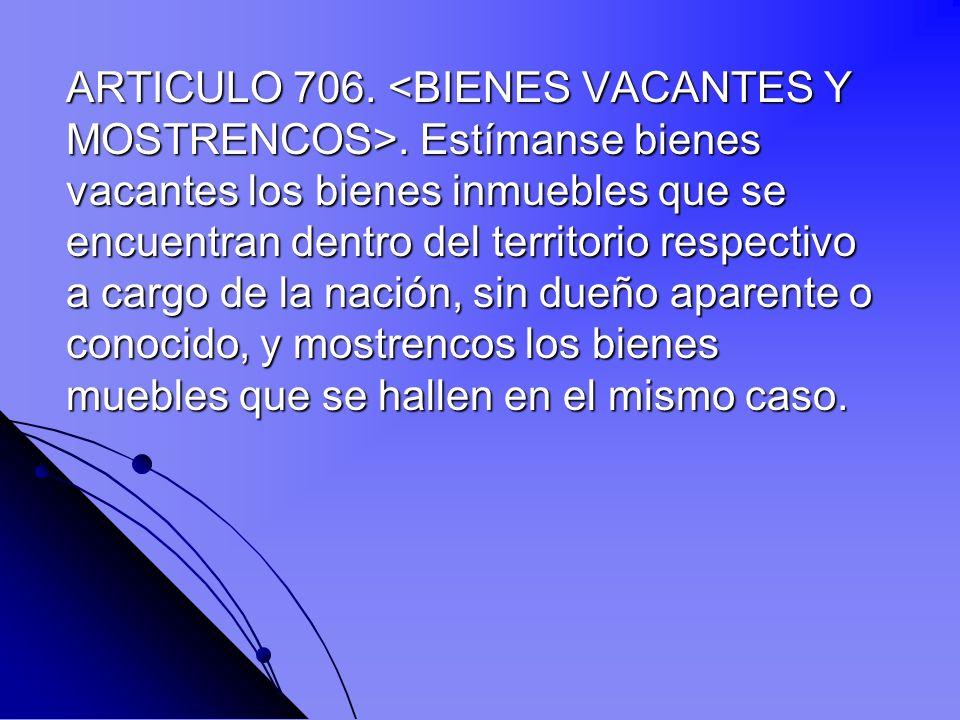 ARTICULO 706. <BIENES VACANTES Y MOSTRENCOS>