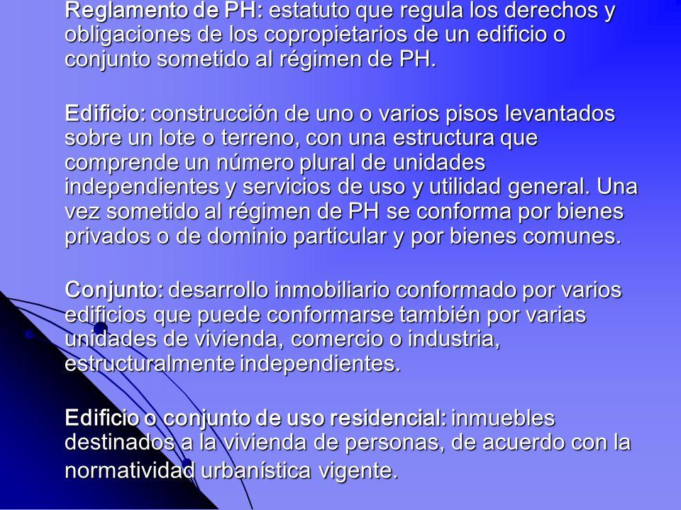 Reglamento de PH: estatuto que regula los derechos y obligaciones de los copropietarios de un edificio o conjunto sometido al régimen de PH.
