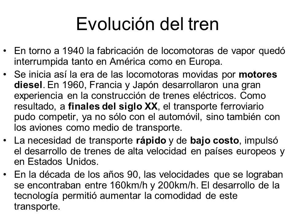 Evolución del tren En torno a 1940 la fabricación de locomotoras de vapor quedó interrumpida tanto en América como en Europa.